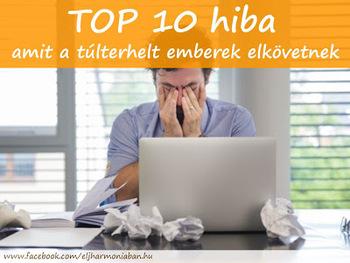 b895c8a079 TOP 10 hiba, amit a túlterhelt emberek elkövetnek